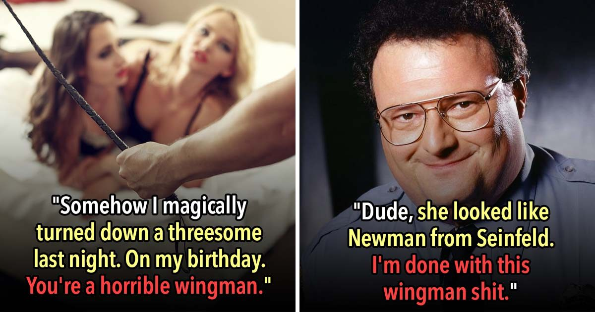 These 19 People Are The Worst Wingmen Imaginable