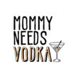 Mommy Needs Vodka